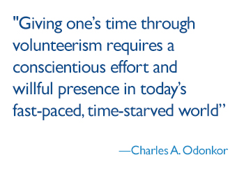 Giving one's time through volunteerism requires a conscientious effort and willful presence in today's fast-paced, time-starved world.