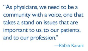 As physicians, we need to be a community with a voice, one that takes a stand on issues that are important to us, to our patients, and to our profession.