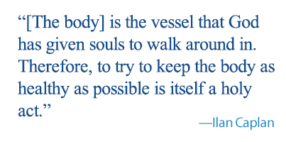 quote: [The body] is the vessel that God has given souls to walk around in. Therefore, to try to keep the body as healthy as possible is itself a holy act.